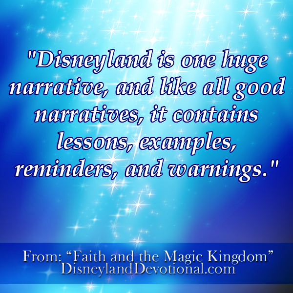 """Disneyland is one huge narrative, and like all good narratives, it contains lessons, examples, reminders, and warnings."""
