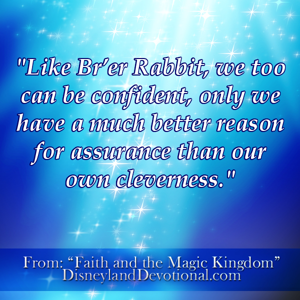 """Like Br'er Rabbit, we too can be confident, only we have a much better reason for assurance than our own cleverness."""
