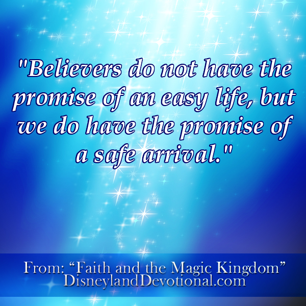 """Believers do not have the promise of an easy life, but we do have the promise of a safe arrival."""