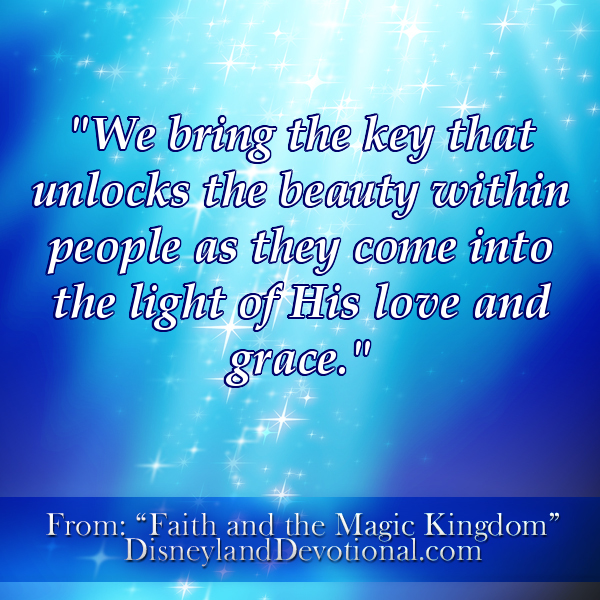 """We bring the key that unlocks the beauty within people as they come into the light of His love and grace."""