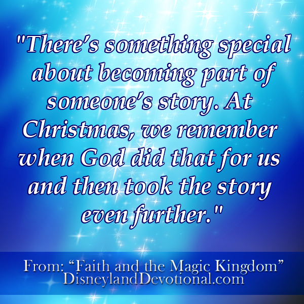 """There's something special about becoming part of someone's story. At Christmas, we remember when God did that for us and then took the story even further."""