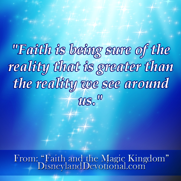 """Faith is being sure of the reality that is greater than the reality we see around us."""